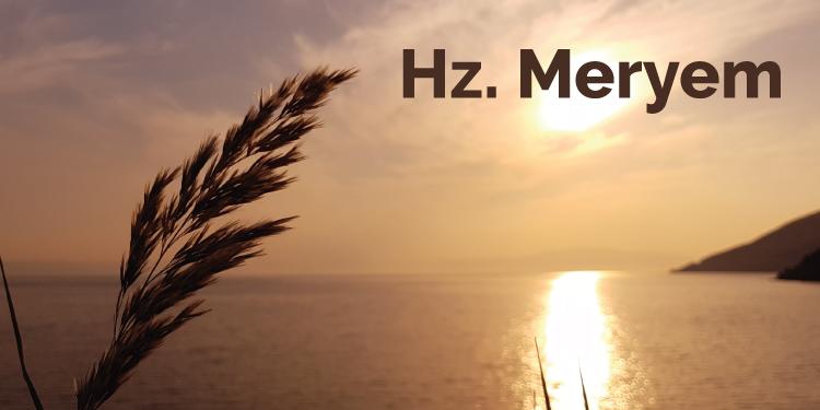 Hz Meryem Hz Meryemin Kısaca Hayatı Yaşamı Ve Hz Isa