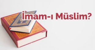 imam-ı müslim kimdir, kısaca hayatı