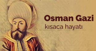 Osman gazi kimdir ve kısaca hayatı