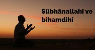 Sübhânallahi ve bihamdihî duası okunuşu anlamı