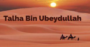 Talha Bin Ubeydullah kısaca hayatı